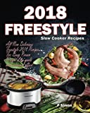 Freestyle Slow Cooker Recipes: All New Delicious Freestyle 2018 Recipes For Busy Person Weight Loss goals with minimal effort (Freestyle 2018 Cookbook) (Volume 1)
