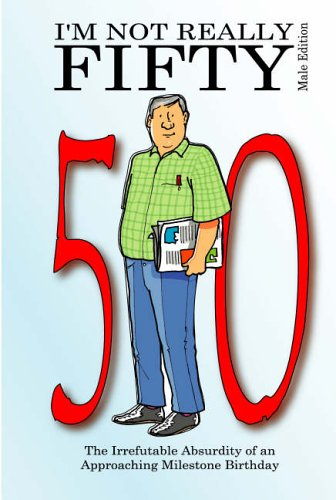 Read Online I'm Not Really Fifty - Male Edition (Not Really Milestone Event) PDF
