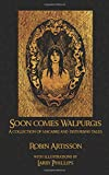 Soon Comes Walpurgis: A Collection of Macabre and Disturbing Tales