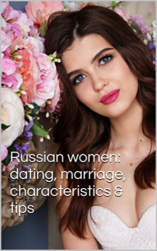 Things to know when dating a russian woman