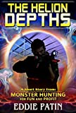 The Helion Depths – Monster Hunting for Fun and Profit: Planeswalking Monster Hunters for Hire (Weird Fantasy, Guns, Multiverse Adventure, and Mythical Monster Hunter Team)
