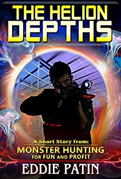 The Helion Depths - Monster Hunting for Fun and Profit: Planeswalking Monster Hunters for Hire (Weird Fantasy, Guns, Multiverse Adventure, and Mythical Monster Hunter Team)