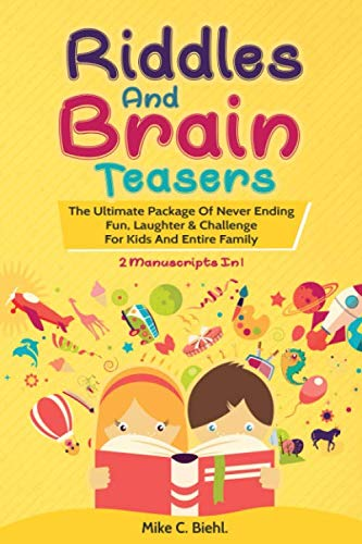 Riddles And Brain Teasers: (2 Manuscripts In 1)- The Ultimate Package Of Never Ending Fun, Laughter & Challenge For Kids And Entire Family (Brain Teasers And Riddles For Kids) (Brain Teasers Riddles With Answers For Adults)
