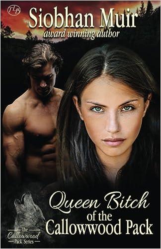 Queen Bitch of the Callowwood Pack: Volume 1 Callowwood Pack ...