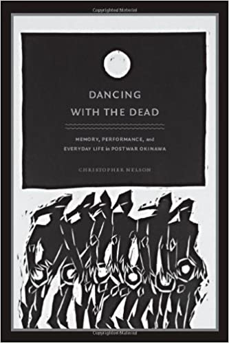 Book Dancing with the Dead: Memory, Performance, and Everyday Life in Postwar Okinawa (Asia-Pacific: Culture, Politics, and Society) by Christopher T. Nelson (2008-12-12)