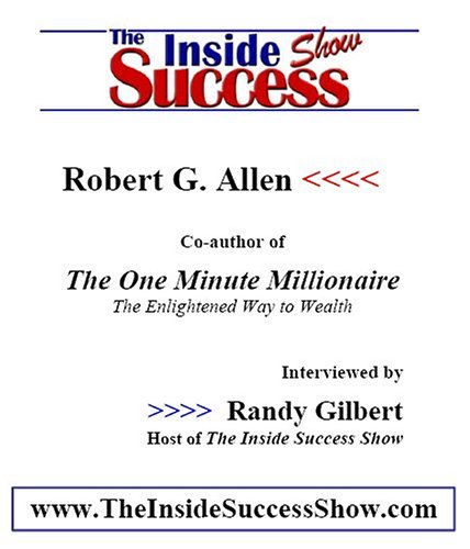 Robert Allen Interviewed Randy Gilbert on The Inside Success Show: Bob G. Allen, co-author of The One Minute Millionaire, discusses what it means to be an