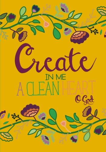 Create In Me A Clean Heart; Christian Journal/Notebook For Women/Girls: 100 7x10