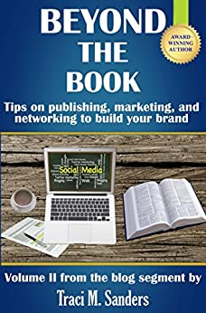 Beyond The Book: Tips on publishing, marketing, and networking to build your brand (Write It Right Book 2) by [Sanders, Traci, Sanders, Traci M.]