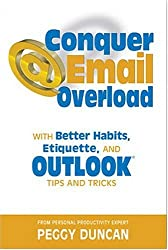 Conquer Email Overload with Better Habits, Etiquette, and Outlook Tips and Tricks