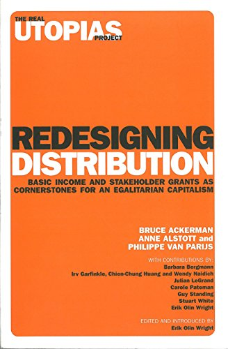 Redesigning Distribution: Basic Income and Stakeholder Grants as Cornerstones for an Egalitarian Capitalism (Real Utopia