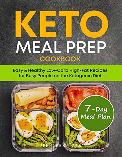 Keto Meal Prep Cookbook: Easy & Healthy Low-Carb High-Fat Recipes for Busy People on the Ketogenic Diet by Jennifer Tate