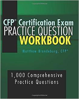 Cfp certification exam practice question workbook 1 000 cfp certification exam practice question workbook 1 000 comprehensive practice questions 2017 edition matthew brandeburg 9780997952773 amazon fandeluxe Images