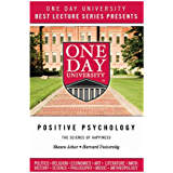 One Day University Presents: Positive Psychology: The Science of Happiness (Harvard's Most Popular Course)
