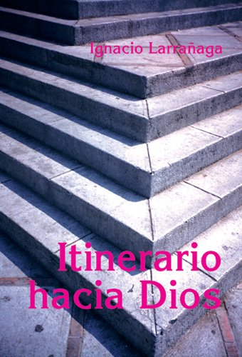 Itinerario Hacia Dios  [Larrañaga, Ignacio] (Tapa Blanda)