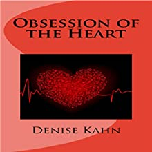 Obsession of the Heart Audiobook by Denise Kahn Narrated by Denise Kahn