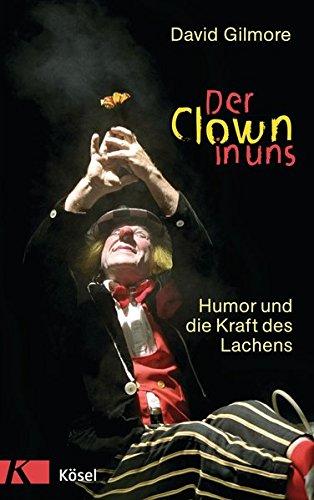 Der Clown in uns. Humor und die Kraft des Lachens