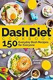 Dash Diet Cookbook: 150 Everyday Dash Recipes for