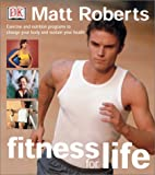 Matt Roberts Fitness for Life, Matt Roberts and Dorling Kindersley Publishing Staff, 0789484234