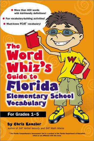 Download The Word Whiz's Guide to Florida Elementary School Vocabulary: Learning Activities for Parents and Children Featuring 400 Must-Know Words for the FCAT and the Sunshine State Standards pdf
