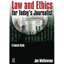 Law and Ethics for Today's Journalist: A Concise Guide by Joe Mathewson (2013-11-01)
