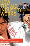 img - for How the Aid Industry Works: An Introduction to International Development by Arjan de Haan (2009-06-04) book / textbook / text book