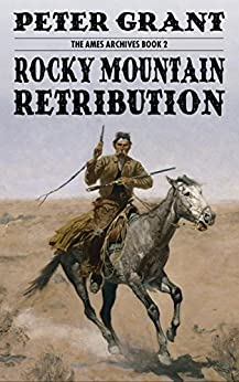 Rocky Mountain Retribution (The Ames Archives Book 2) by [Grant, Peter]