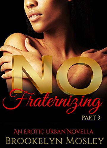 Books : No Fraternizing: An Erotic Urban Novella, Part 3