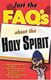 Just the FAQ*s about the Holy Spirit, Max Anders, 0785247629