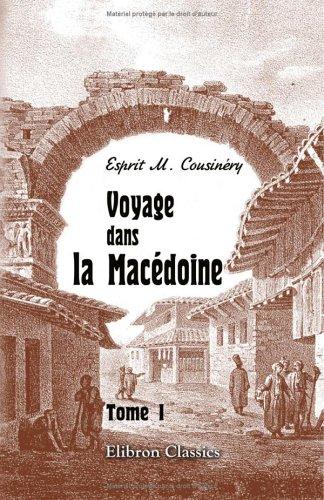 Voyage dans la Macédoine: Contenant des recherches sur l'histoire, la géographie et les antiquités de ce pays. Tome 1 (French Edition) pdf