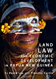 Land Law and Economic Development in Papua New Guinea, David Lea, Timothy Curtin, 1443826510