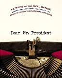 img - for Dear Mr. President: Letters to the Oval Office from the Files of the National Archives book / textbook / text book