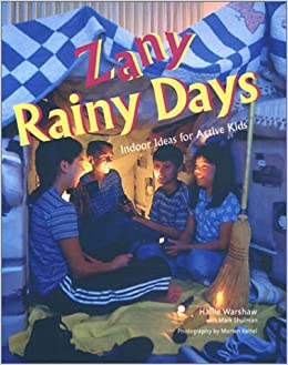 Zany Rainy Days: Indoor Ideas for Active Kids: Warshaw, Hallie, Shulman, Mark, Kettel, Morten: 9780806966236: Amazon.com: Books