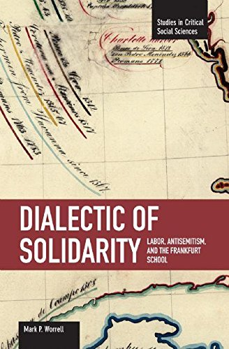 Dialectic of Solidarity: Labor, Antisemitism, and the Frankfurt School (Studies in Critical Social Sciences)