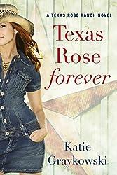 Texas Rose Forever (A Texas Rose Ranch Novel Book 1)