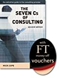 The Seven C's of Consulting: The Definitive Guide to the Consulting Process