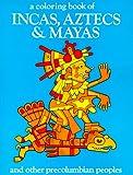 Incas, Aztecs and Mayas Coloring Book