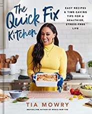 The Quick Fix Kitchen: Easy Recipes and Time-Saving Tips for a Healthier, Stress-Free Life: A Cookbook