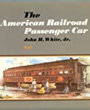 The American Railroad Passenger Car (Johns Hopkins Studies in the History of Technology) (Part 1)