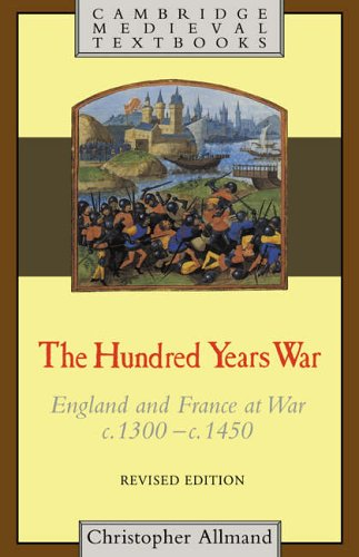 The Hundred Years War: England and France at War c.1300-c.1450