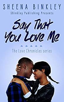 Say That You Love Me (The Love Chronicles Book 2) by [Binkley, Sheena]