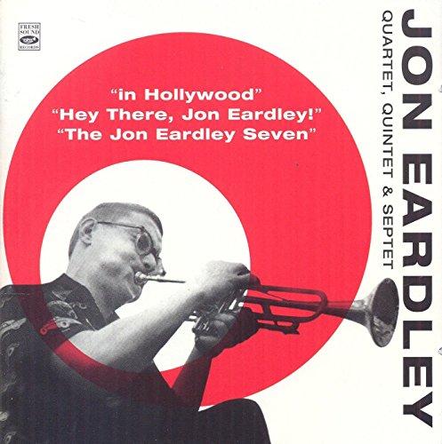John Eardley Quartet, Quintet & Septet. In Hollywood / Hey There, Jon Eardley! / The Jon Eardley (Hollywood Teddy)