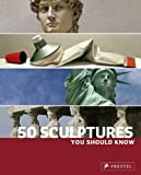50 Sculptures you should Know, Isabel Kuhl and Klaus Reichold, 3791343386