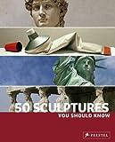 50 Sculptures You Should Know (You Should Know (Prestel))