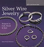 Silver Wire Jewelry: Projects to Coil, Braid and Knit (Lark Jewelry Book) (Lark Jewelry Books)