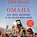 The Road to Omaha: Hits, Hopes, and History at College World Series Audiobook by Ryan McGee Narrated by Kevin Stillwell