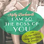I Am So the Boss of You: An 8-Step Guide to Giving Your Family the