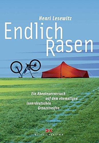 Endlich Rasen: Ein Abenteuerversuch auf dem ehemaligen innerdeutschen Grenzstreifen