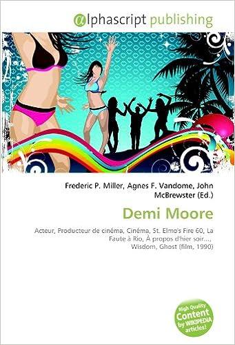 Lire Demi Moore: Acteur, Producteur de cinéma, Cinéma, St. Elmo's Fire 60, La Faute à Rio, À propos d'hier soir...,  Wisdom, Ghost (film, 1990) pdf, epub ebook