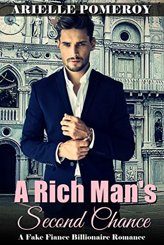 Book: A Rich Man's Second Chance - A Fake Fiance Billionaire Romance by Arielle Pomeroy