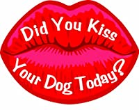Imagine This 4-1/2-Inch by 6-Inch Car Magnet Lips, Did You Kiss Your Dog Today